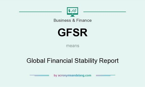 What does GFSR mean? It stands for Global Financial Stability Report