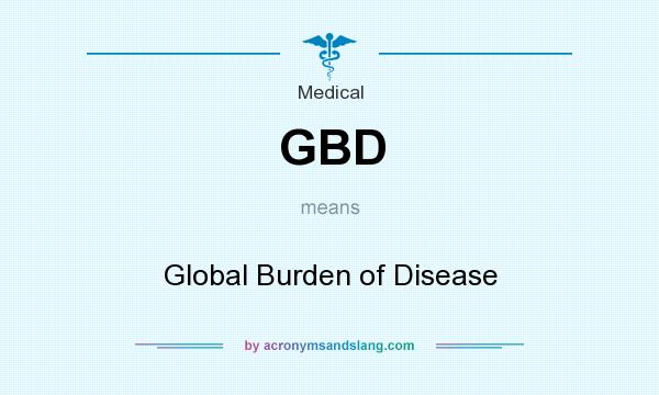 What does GBD mean? It stands for Global Burden of Disease