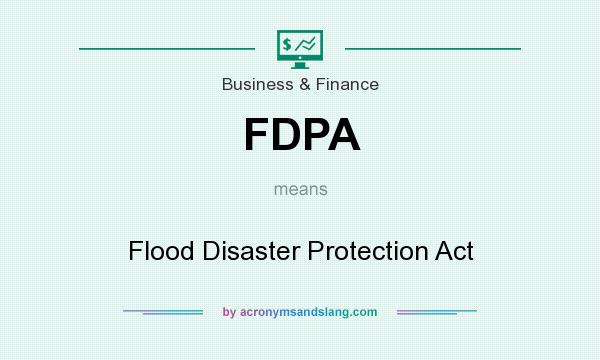 What does FDPA mean? It stands for Flood Disaster Protection Act