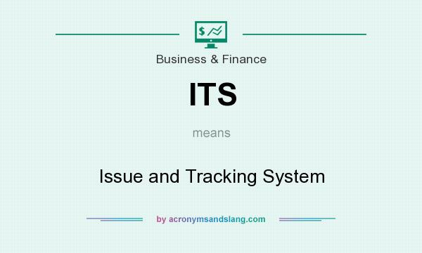 What does ITS mean? It stands for Issue and Tracking System