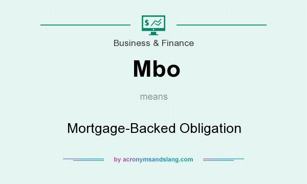 What does Mbo mean? It stands for Mortgage-Backed Obligation