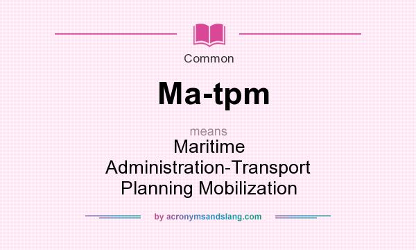 What does Ma-tpm mean? It stands for Maritime Administration-Transport Planning Mobilization