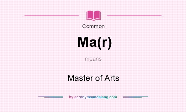 What does Ma(r) mean? It stands for Master of Arts