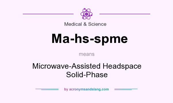 What does Ma-hs-spme mean? It stands for Microwave-Assisted Headspace Solid-Phase