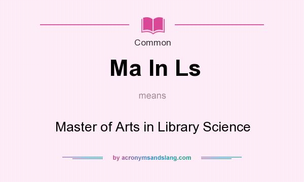 What does Ma In Ls mean? It stands for Master of Arts in Library Science