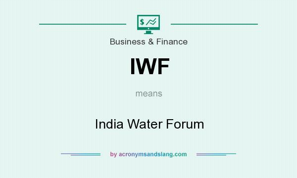 What does IWF mean? It stands for India Water Forum