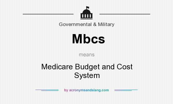 What does Mbcs mean? It stands for Medicare Budget and Cost System
