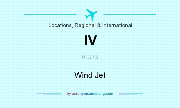 What does IV mean? It stands for Wind Jet