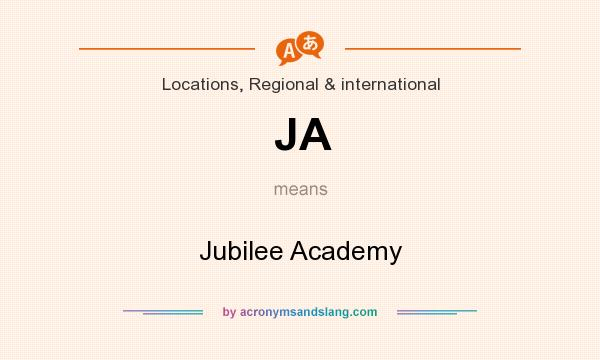 What does JA mean? It stands for Jubilee Academy