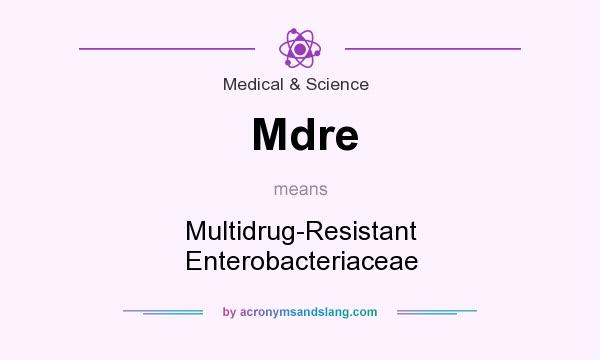 What does Mdre mean? It stands for Multidrug-Resistant Enterobacteriaceae