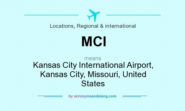 What does MCI mean? It stands for Kansas City International Airport, Kansas City, Missouri, United States