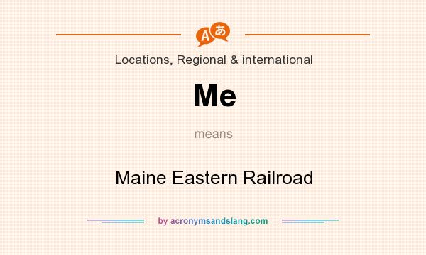 What does Me mean? It stands for Maine Eastern Railroad
