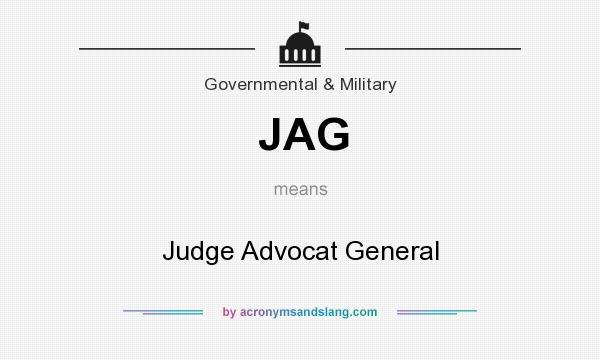What does JAG mean? It stands for Judge Advocat General