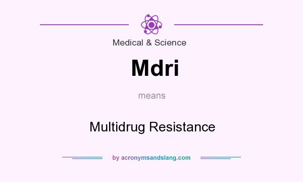 What does Mdri mean? It stands for Multidrug Resistance