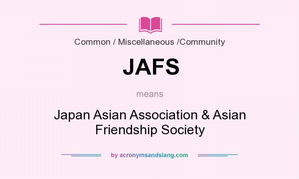 What does JAFS mean? It stands for Japan Asian Association & Asian Friendship Society