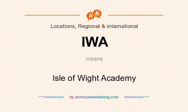 What does IWA mean? It stands for Isle of Wight Academy
