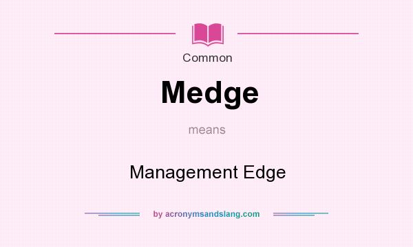 What does Medge mean? It stands for Management Edge