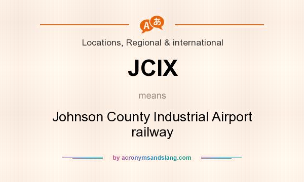 What does JCIX mean? It stands for Johnson County Industrial Airport railway