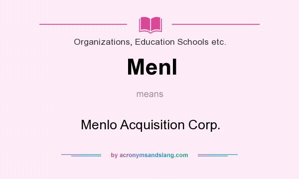 What does Menl mean? It stands for Menlo Acquisition Corp.