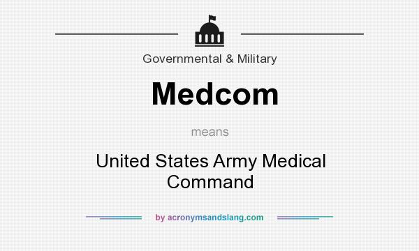 What does Medcom mean? It stands for United States Army Medical Command