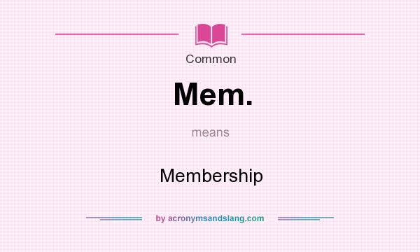 What does Mem. mean? It stands for Membership