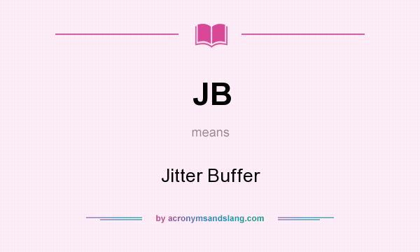 JB - Jitter Buffer in Undefined by AcronymsAndSlang com