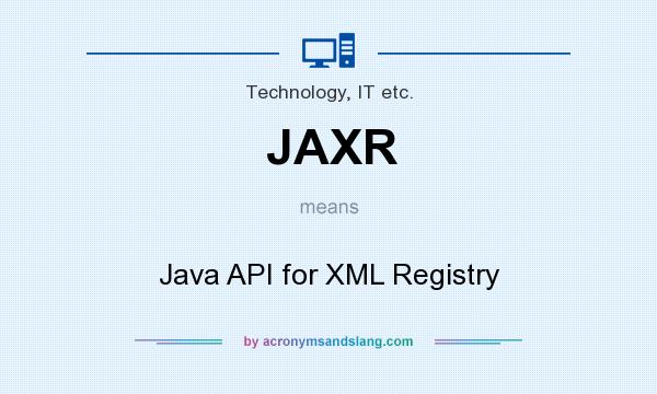 What does JAXR mean? It stands for Java API for XML Registry