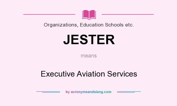 What does JESTER mean? It stands for Executive Aviation Services