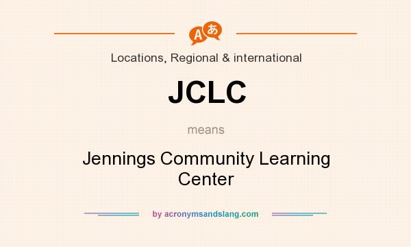 What does JCLC mean? It stands for Jennings Community Learning Center