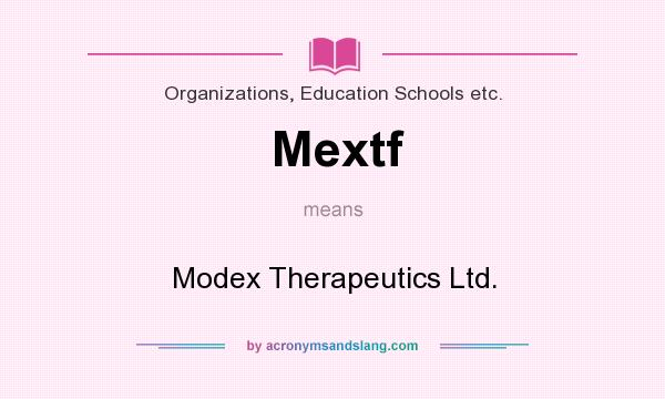 What does Mextf mean? It stands for Modex Therapeutics Ltd.