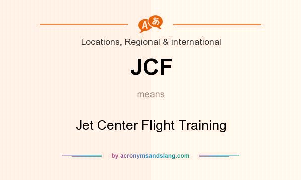What does JCF mean? It stands for Jet Center Flight Training