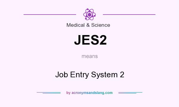 What does JES2 mean? It stands for Job Entry System 2