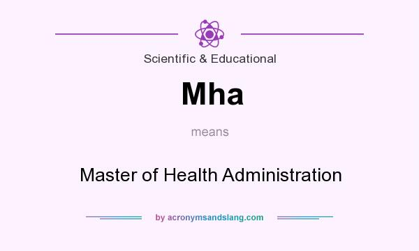 What does Mha mean? It stands for Master of Health Administration