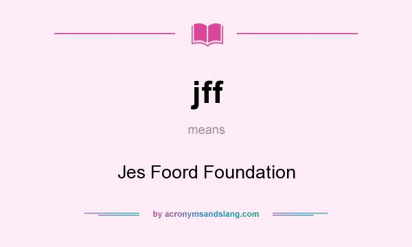 What does jff mean? It stands for Jes Foord Foundation