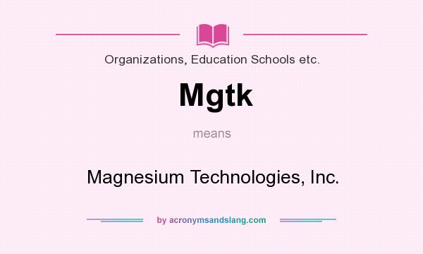 What does Mgtk mean? It stands for Magnesium Technologies, Inc.