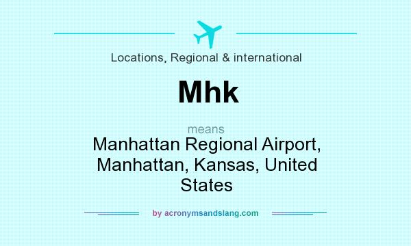 What does Mhk mean? It stands for Manhattan Regional Airport, Manhattan, Kansas, United States