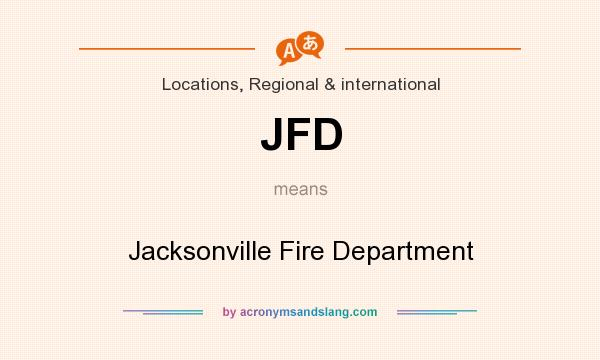 What does JFD mean? It stands for Jacksonville Fire Department