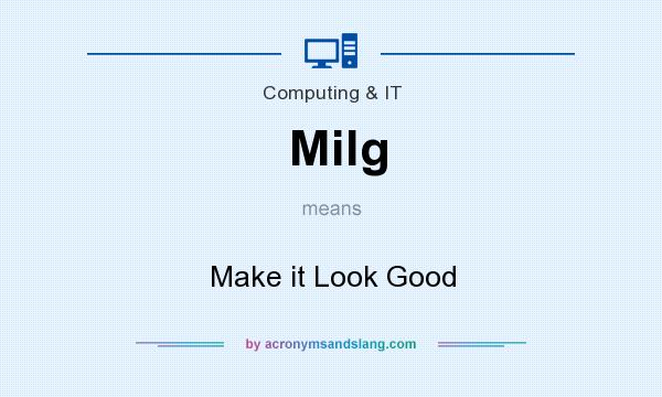 What does Milg mean? It stands for Make it Look Good