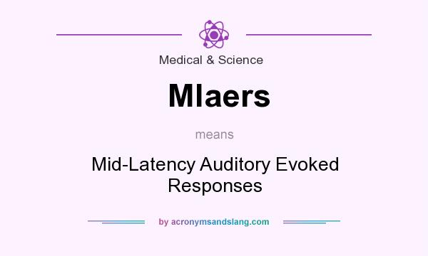 What does Mlaers mean? It stands for Mid-Latency Auditory Evoked Responses