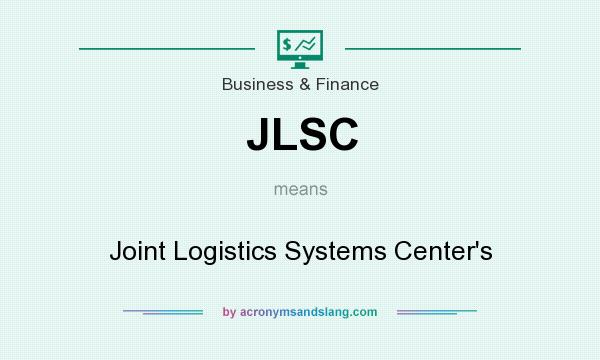 What does JLSC mean? It stands for Joint Logistics Systems Center`s