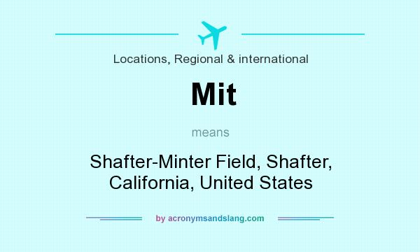 What does Mit mean? It stands for Shafter-Minter Field, Shafter, California, United States