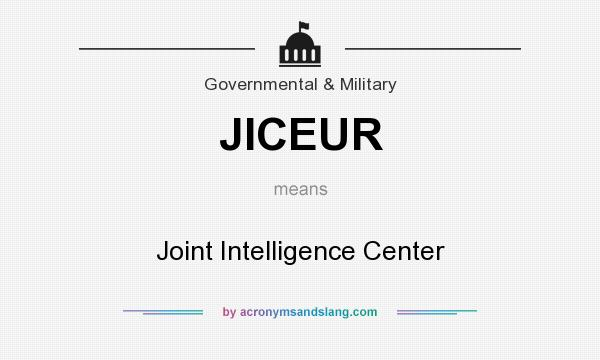 What does JICEUR mean? It stands for Joint Intelligence Center