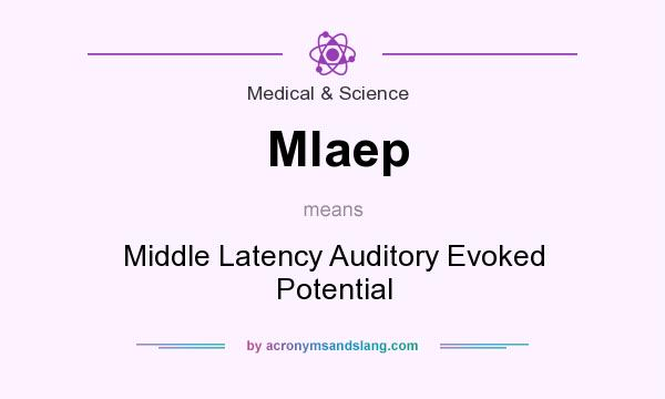 What does Mlaep mean? It stands for Middle Latency Auditory Evoked Potential