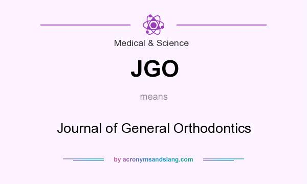 What does JGO mean? It stands for Journal of General Orthodontics