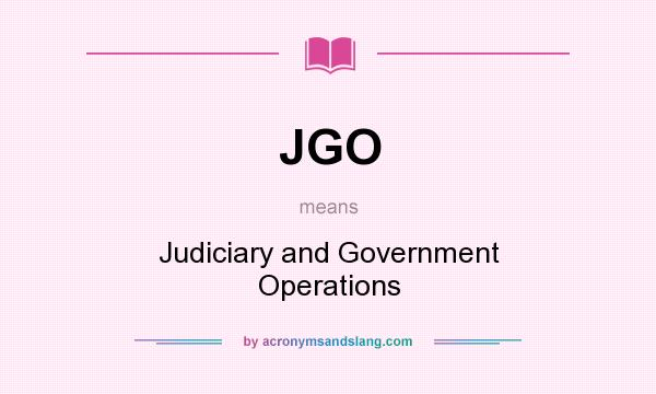 What does JGO mean? It stands for Judiciary and Government Operations