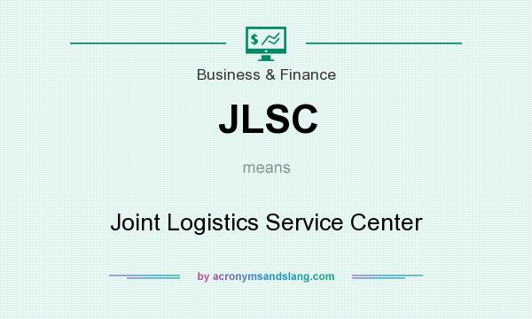 What does JLSC mean? It stands for Joint Logistics Service Center
