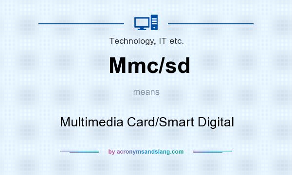 What does Mmc/sd mean? It stands for Multimedia Card/Smart Digital