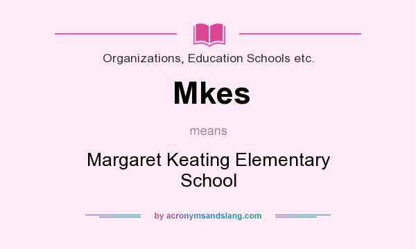 What does Mkes mean? It stands for Margaret Keating Elementary School