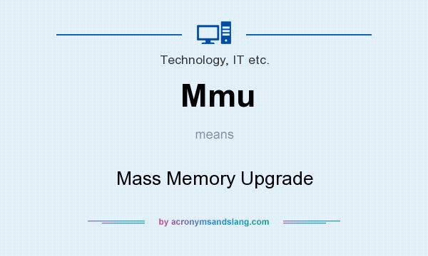 What does Mmu mean? It stands for Mass Memory Upgrade