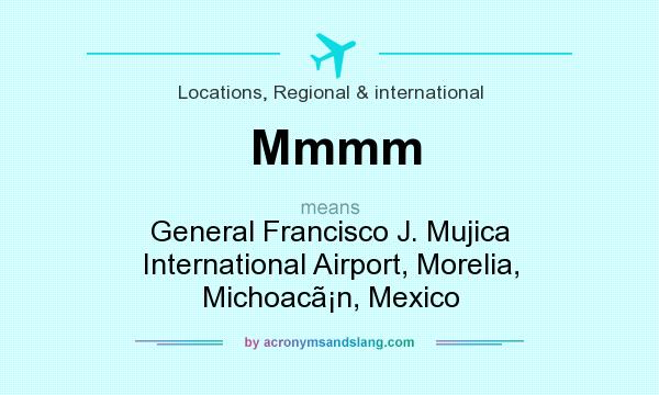 What does Mmmm mean? It stands for General Francisco J. Mujica International Airport, Morelia, Michoac�n, Mexico